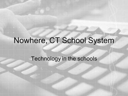 Nowhere, CT School System Technology in the schools.