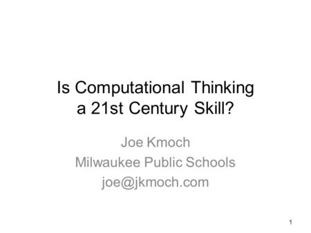 Is Computational Thinking a 21st Century Skill? Joe Kmoch Milwaukee Public Schools 1.