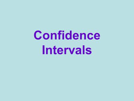 Confidence Intervals. Rate your confidence 0 - 100 Name my age within 10 years? within 5 years? within 1 year? Shooting a basketball at a wading pool,
