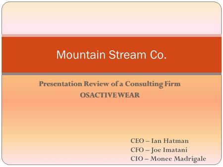Presentation Review of a Consulting FirmPresentation Review of a Consulting Firm OSACTIVE WEAROSACTIVE WEAR Mountain Stream Co. CEO – Ian Hatman CFO –