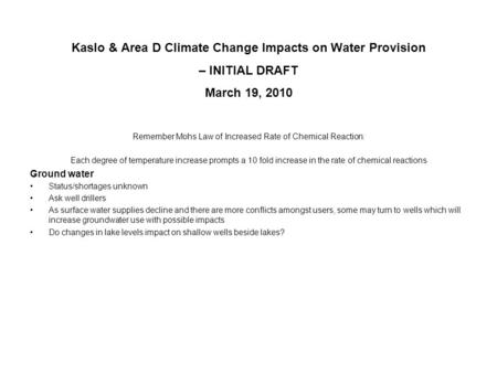 Kaslo & Area D Climate Change Impacts on Water Provision – INITIAL DRAFT March 19, 2010 Remember Mohs Law of Increased Rate of Chemical Reaction: Each.