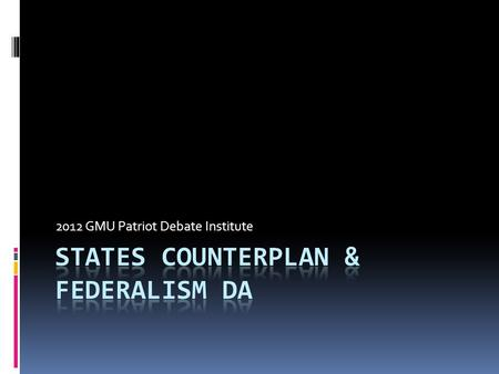 2012 GMU Patriot Debate Institute. What is states cp?  Fiats the 50 states governments/Washington D.C./relevant territories to do plan action.  Variations.