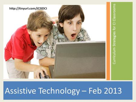 Assistive Technology – Feb 2013 Curriculum Strategies for CI Classrooms