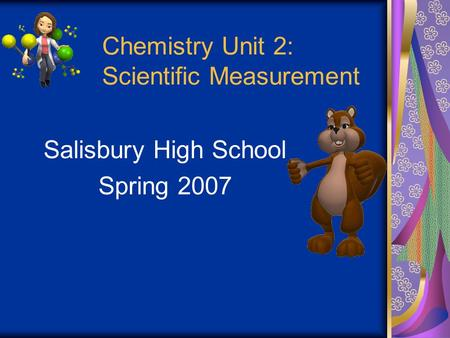 Chemistry Unit 2: Scientific Measurement Salisbury High School Spring 2007.