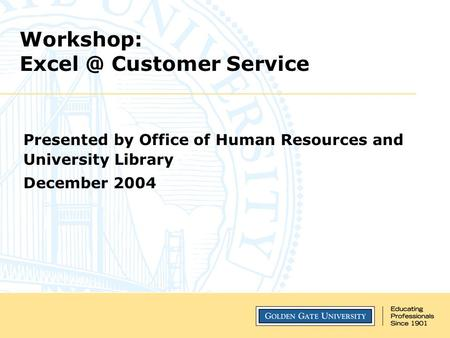 Workshop: Customer Service Presented by Office of Human Resources and University Library December 2004.