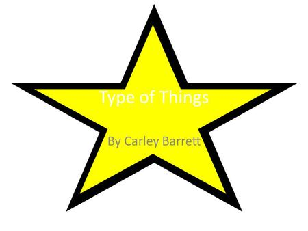 Type of Things By Carley Barrett. Our Table of Contents Elementary Middle High.
