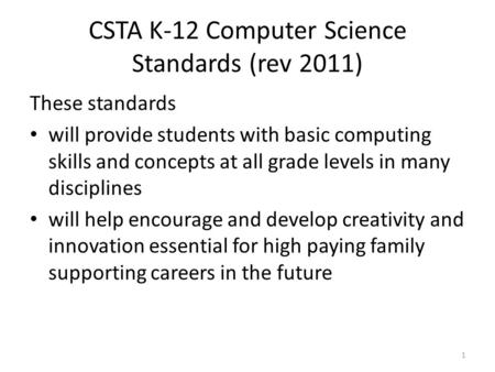 CSTA K-12 Computer Science Standards (rev 2011) These standards will provide students with basic computing skills and concepts at all grade levels in many.