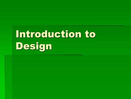 Introduction to Design. What is Design and what is Designing?  Generating solutions to problems  Making decisions and assessing the outcomes  Creating.