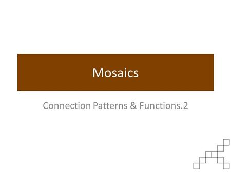 Mosaics Connection Patterns & Functions.2. Learning Target Connecting Patterns & Functions Target 3a I can write and graph equations and use them to solve.
