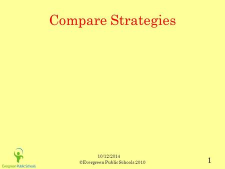 10/12/2014 ©Evergreen Public Schools 2010 1 Compare Strategies.