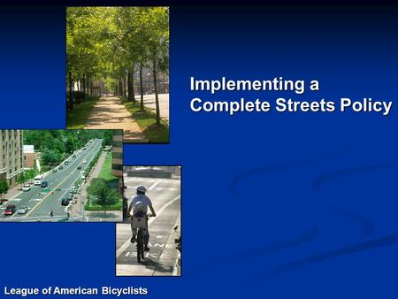 League of American Bicyclists Implementing a Complete Streets Policy.
