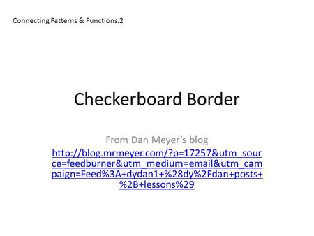 Checkerboard Border From Dan Meyer's blog  ce=feedburner&utm_medium= &utm_cam paign=Feed%3A+dydan1+%28dy%2Fdan+posts+