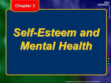 Copyright © by Holt, Rinehart and Winston. All rights reserved. Self-Esteem and Mental Health Chapter 3.