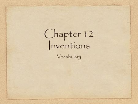 Chapter 12 Inventions Vocabulary. innovation noun a new way of doing something.