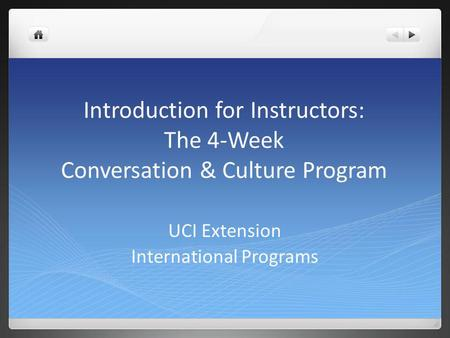 Introduction for Instructors: The 4-Week Conversation & Culture Program UCI Extension International Programs.