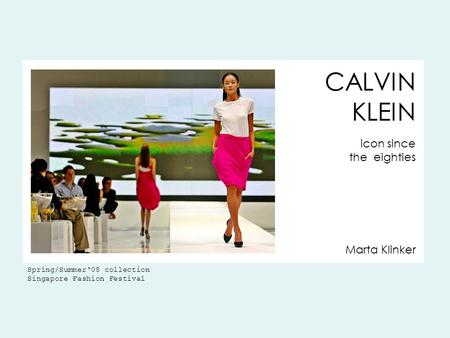 Marta Klinker CALVIN KLEIN icon since the eighties Spring/Summer'08 collection Singapore Fashion Festival.