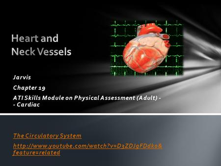 Jarvis Chapter 19 ATI Skills Module on Physical Assessment (Adult) - - Cardiac The Circulatory System  feature=related.