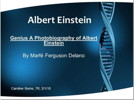 Albert Einstein Genius A Photobiography of Albert Einstein By Marfé Ferguson Delano Caroline Burns, 7R, 2/1/10.