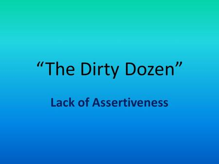 """The Dirty Dozen"" Lack of Assertiveness. Definition Assertive has been defined as standing up for rights and expressing feelings in an honest, open, appropriate."