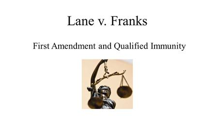 Lane v. Franks First Amendment and Qualified Immunity.