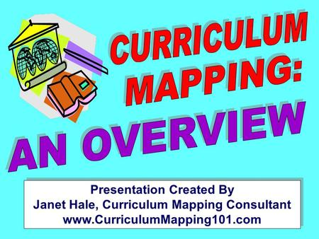 Presentation Created By Janet Hale, Curriculum Mapping Consultant www.CurriculumMapping101.com.
