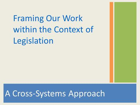 A Cross-Systems Approach Framing Our Work within the Context of Legislation.