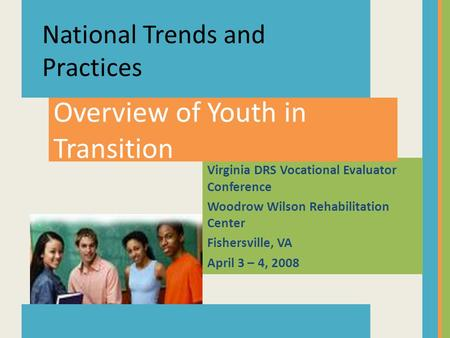 Virginia DRS Vocational Evaluator Conference Woodrow Wilson Rehabilitation Center Fishersville, VA April 3 – 4, 2008 Overview of Youth in Transition National.