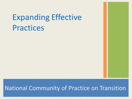 National Community of Practice on Transition Expanding Effective Practices.
