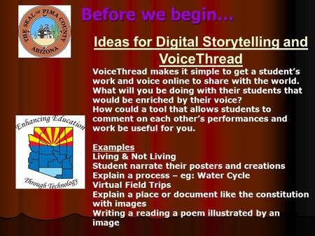 Before we begin… Ideas for Digital Storytelling and VoiceThread VoiceThread makes it simple to get a student's work and voice online to share with the.