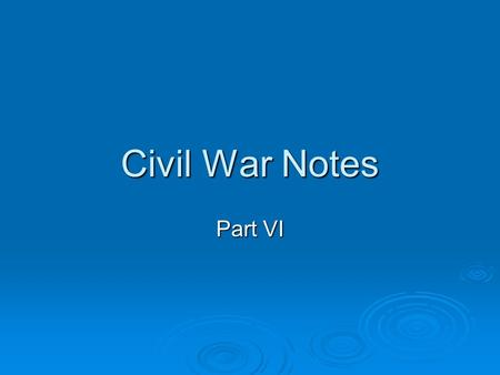 Civil War Notes Part VI. Grant versus Lee   General Grant started a campaign against General Robert E. Lee's forces in which warfare would continue.
