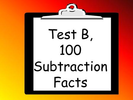 Test B, 100 Subtraction Facts. 16 - 9 7 7 - 1 6.