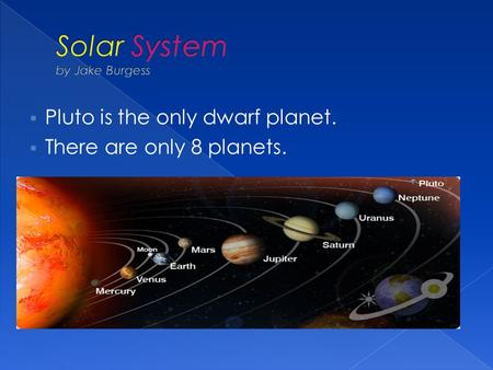  Pluto is the only dwarf planet.  There are only 8 planets.