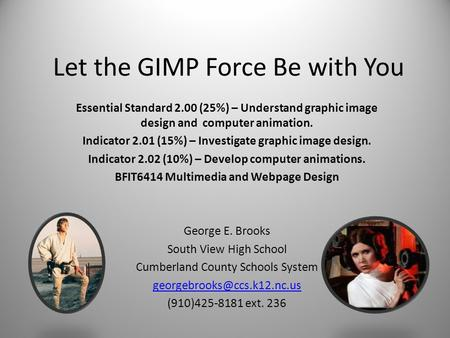Let the GIMP Force Be with You Essential Standard 2.00 (25%) – Understand graphic image design and computer animation. Indicator 2.01 (15%) – Investigate.
