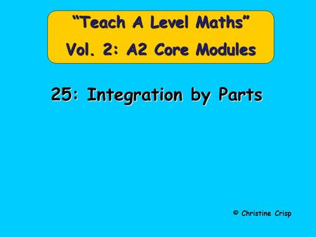 "© Christine Crisp ""Teach A Level Maths"" Vol. 2: A2 Core Modules 25: Integration by Parts."