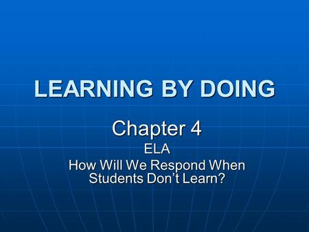 LEARNING BY DOING Chapter 4 ELA How Will We Respond When Students Don't Learn?