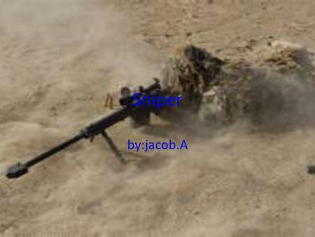 Sniper by:jacob.A. description A sniper is a person who sits at a elevated position and shoots people at a long range.