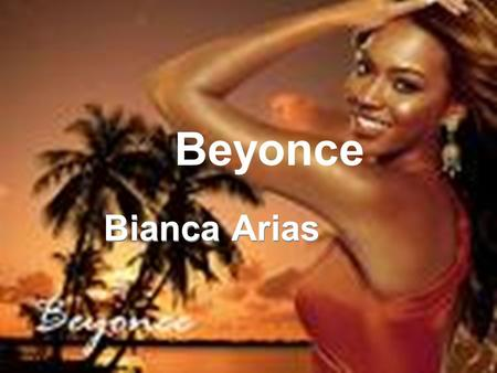 Beyonce Bianca Arias Life Beyonce was born as Beyonce Giselle Knowles She was born on September 4, 1981 in Houston, Texas She has a younger sister named.