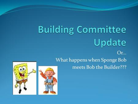 Or... What happens when Sponge Bob meets Bob the Builder??? 1.