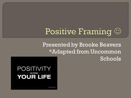 Presented by Brooke Beavers *Adapted from Uncommon Schools.
