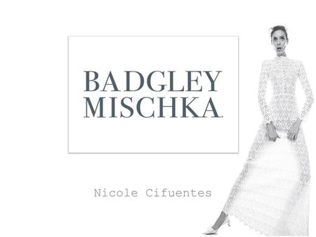 The Designers James Mischka born in Burlington, Wisconsin. Mark Badgley born in East St. Louis, Illinois BADGLEY MISCHKA Founded by Mark Badgley and James.