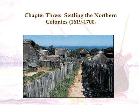 Chapter Three: Settling the Northern Colonies (1619-1700 )