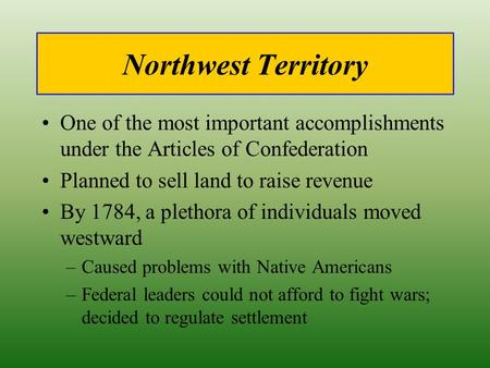 Northwest Territory One of the most important accomplishments under the Articles of Confederation Planned to sell land to raise revenue By 1784, a plethora.