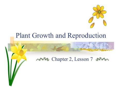 Plant Growth and Reproduction Chapter 2, Lesson 7.