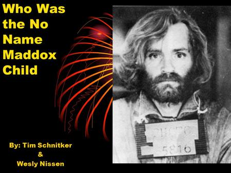 Who Was the No Name Maddox Child By: Tim Schnitker & Wesly Nissen.