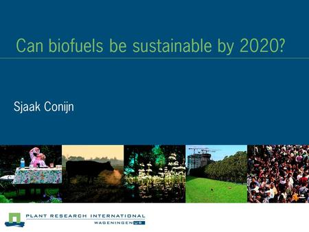 Can biofuels be sustainable by 2020? Sjaak Conijn.