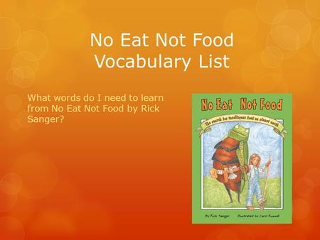 No Eat Not Food Vocabulary List What words do I need to learn from No Eat Not Food by Rick Sanger?