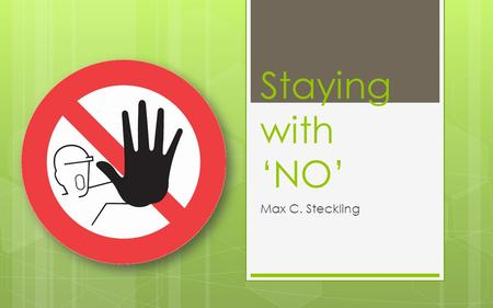 Staying with 'NO' Max C. Steckling. We Know It's Hard!  Hard being heard and respected when saying ' no '.  It damages relationships.  Its not hard.