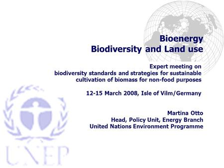 Bioenergy Biodiversity and Land use Expert meeting on biodiversity standards and strategies for sustainable cultivation of biomass for non-food purposes.