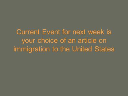Current Event for next week is your choice of an article on immigration to the United States.