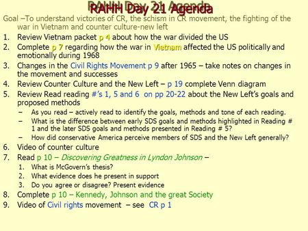 RAHH Day 21 Agenda Goal –To understand victories of CR, the schism in CR movement, the fighting of the war in Vietnam and counter culture-new left p 4.